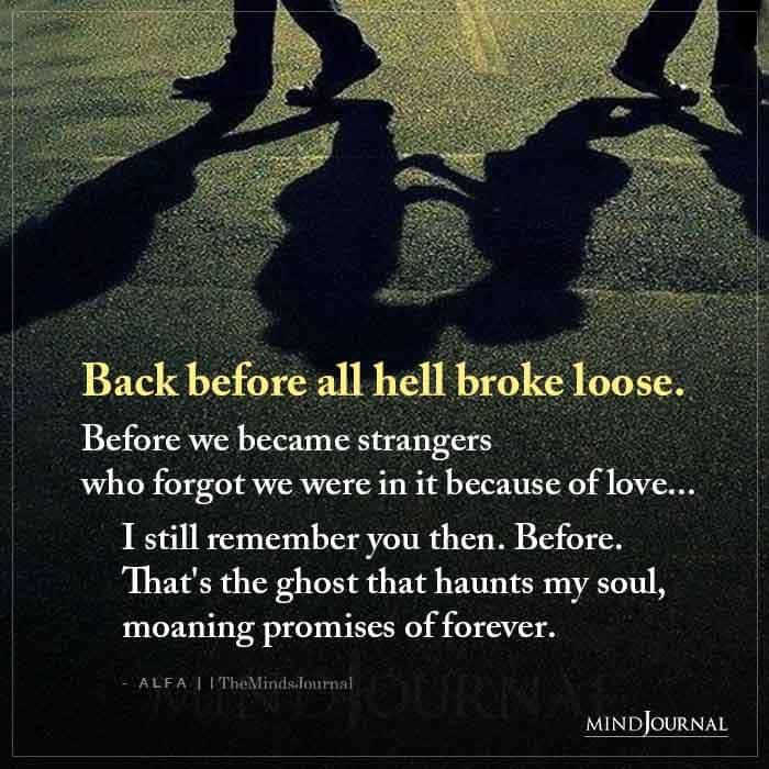 Back Before All Hell Broke Loose Before We Became Strangers