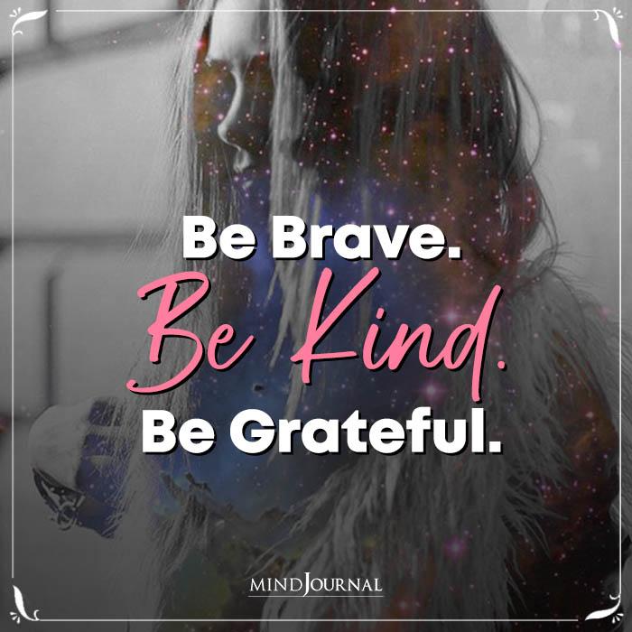 Be Brave Be Kind Be Grateful