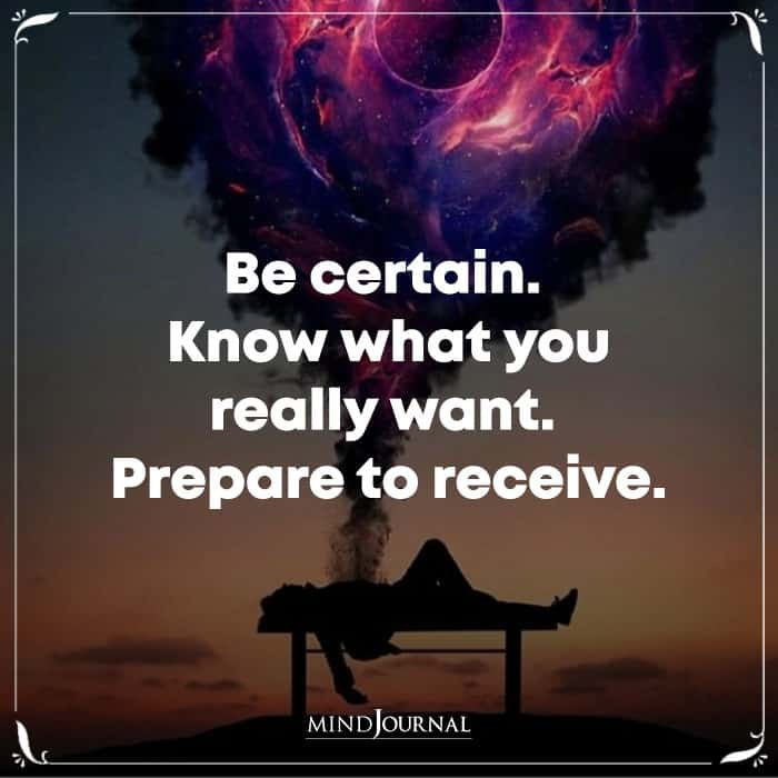Be Certain Know What You Really Want