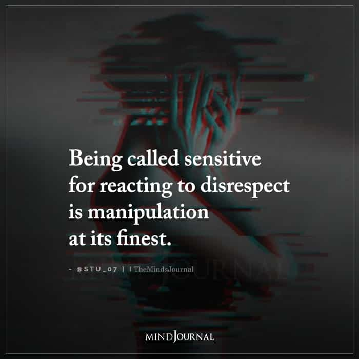 Being Called Sensitive for Reacting to Disrespect Is Manipulation