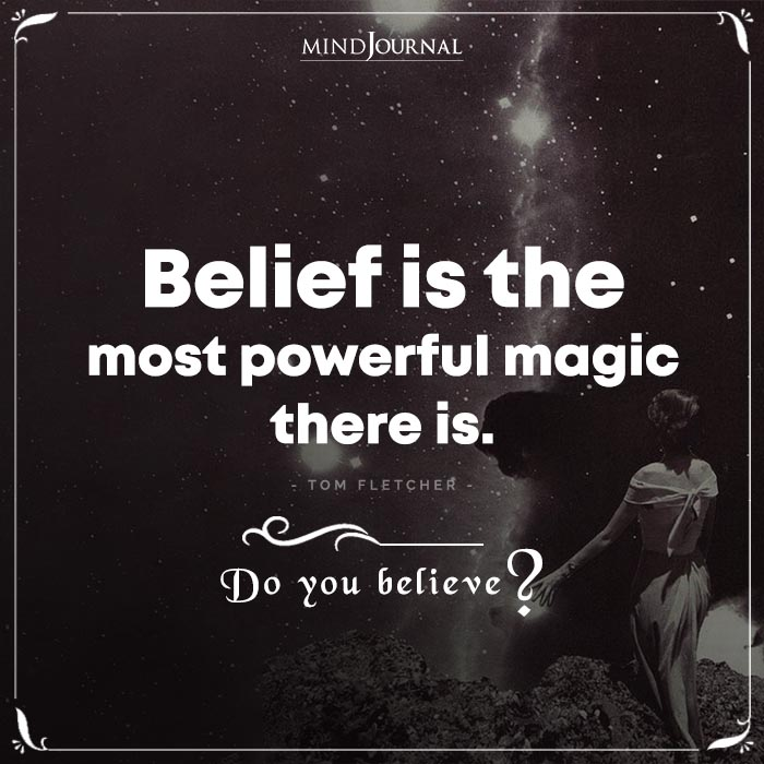 Belief Is The Most Powerful Magic There Is
