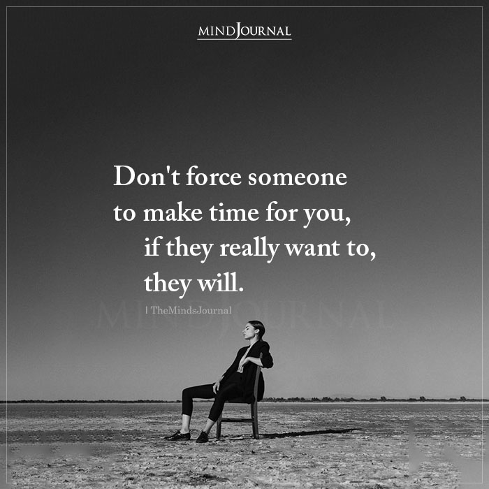Dont Force Someone to Make Time For You