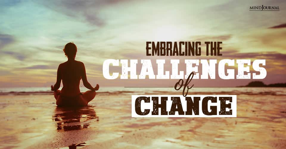 Embracing The Challenges of Change In Life