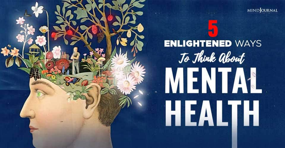 Enlightened Ways To Think About Mental Health