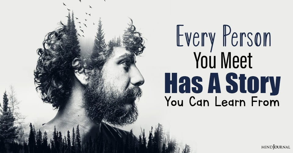 Every Person You Meet Has A Story You Can Learn From