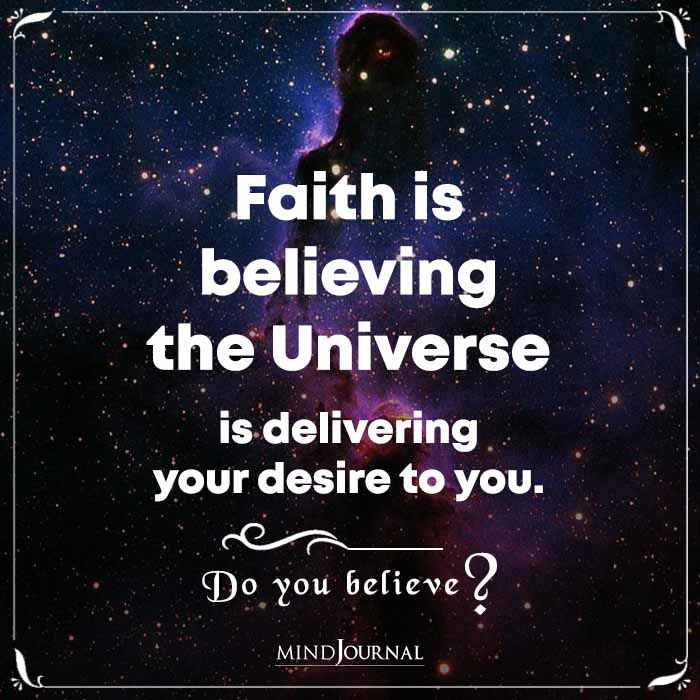 Faith Is Believing The Universe Is Delivering