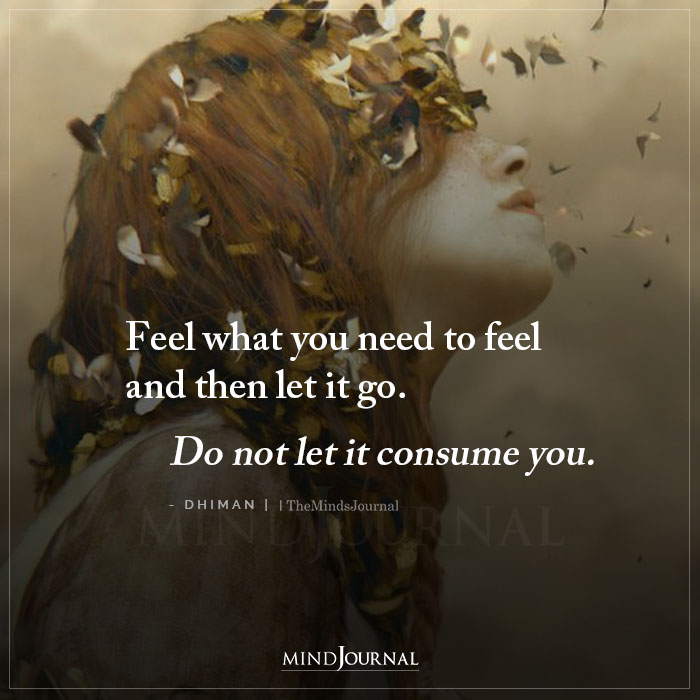 Feel What You Need To Feel and Then Let It Go