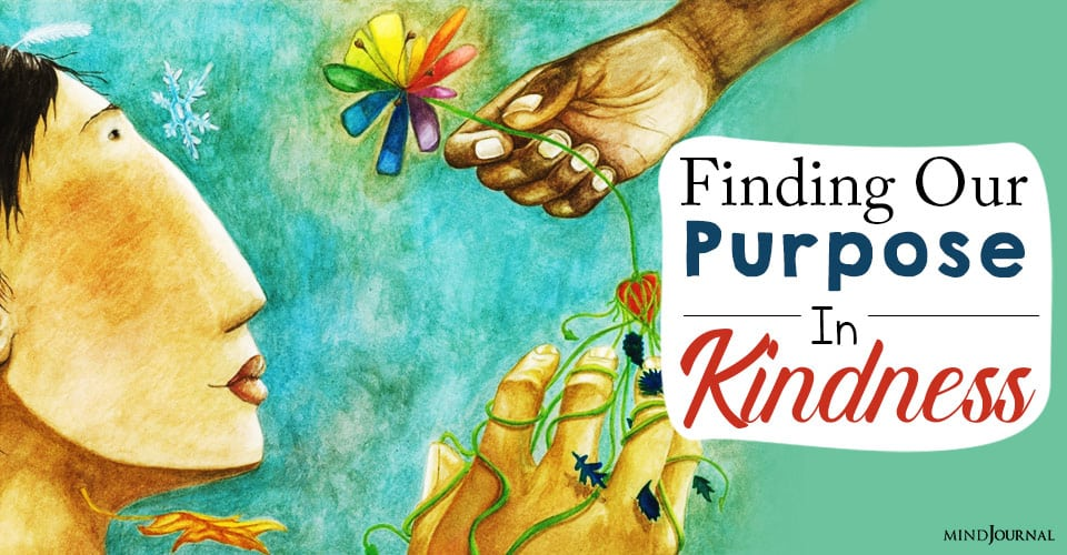 Finding Our Purpose In Kindnesss
