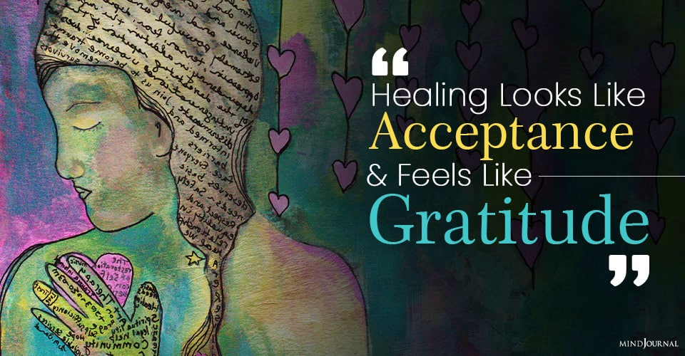 Healing Looks Like Acceptance And Feels Like Gratitude