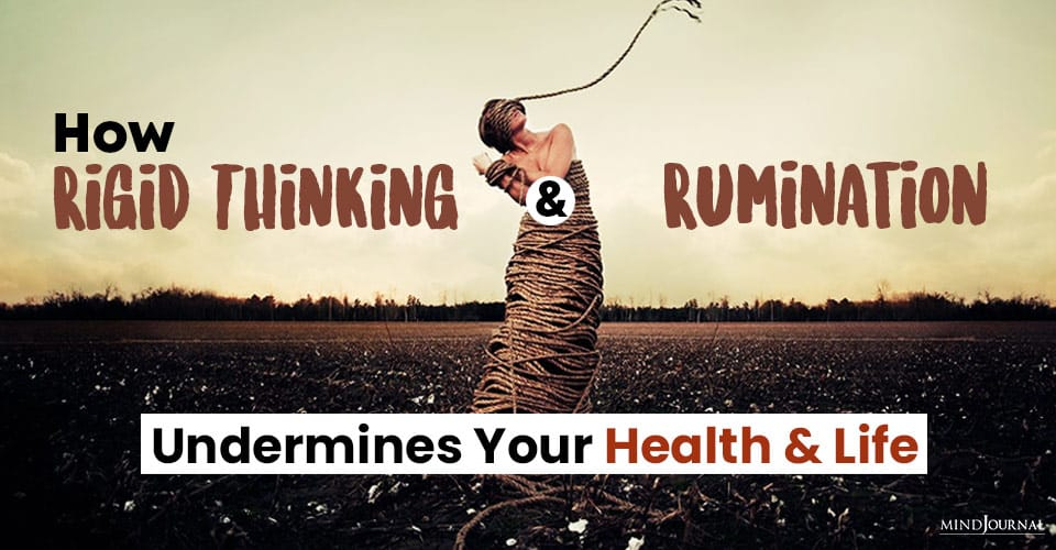How Rigid Thinking And Rumination Undermines Your Health And Life