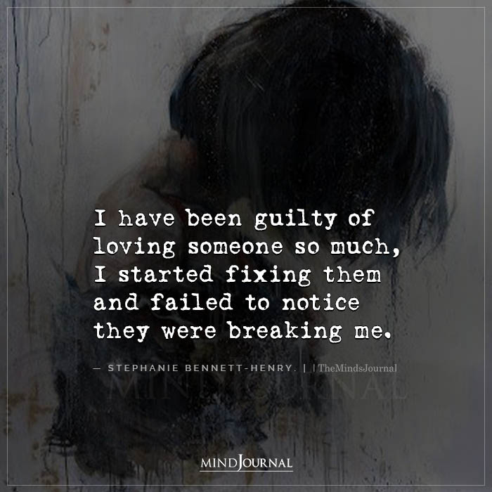 I Have Been Guilty Of Loving Someone So Much