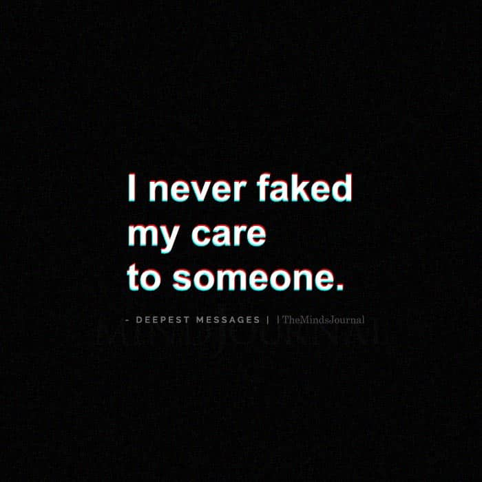 I Never Faked My Care To Someone