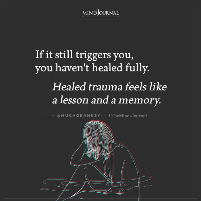If It Still Triggers You You Havent Healed Fully