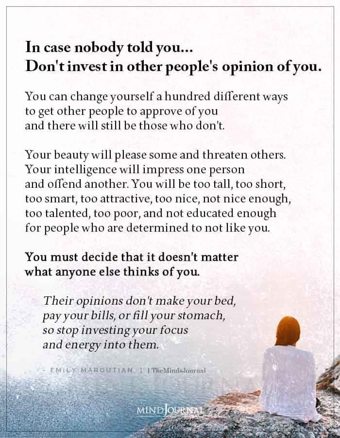 In Case Nobody Told You Dont Invest In Other Peoples Opinion Of You