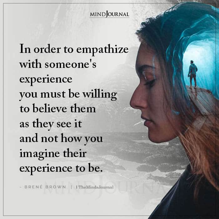 In Order To Empathize With Someones Experience