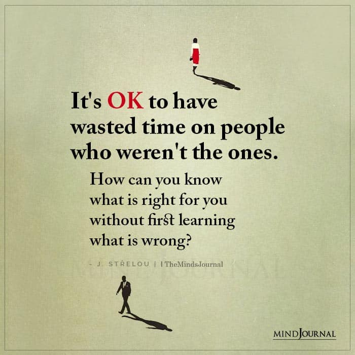 Its Ok To Have Wasted Time On People Who Werent The One