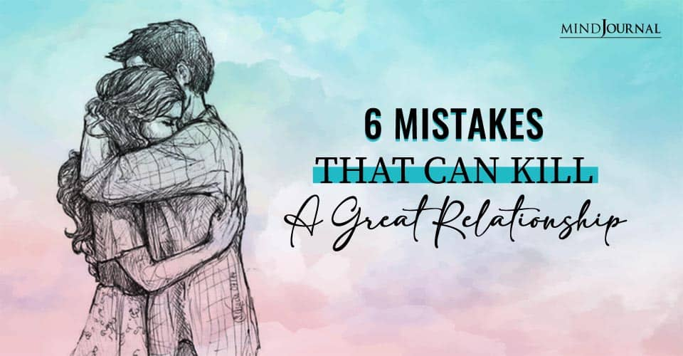 Mistakes That Can Kill A Great Relationship