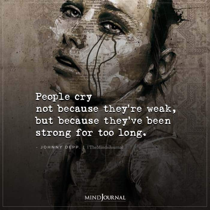 People Cry Not Because Theyre Weak