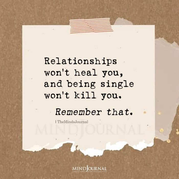 Relationships Wont Heal You And Being Single Wont Kill You