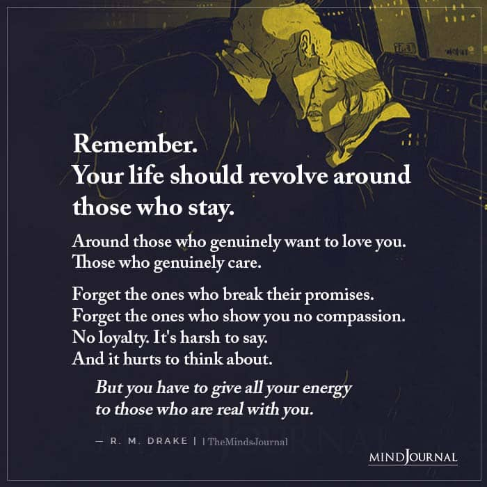 Remember Your Life Should Revolve Around Those Who Stay