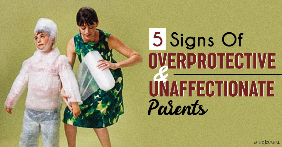 Signs of Overprotective and Unaffectionate Parents