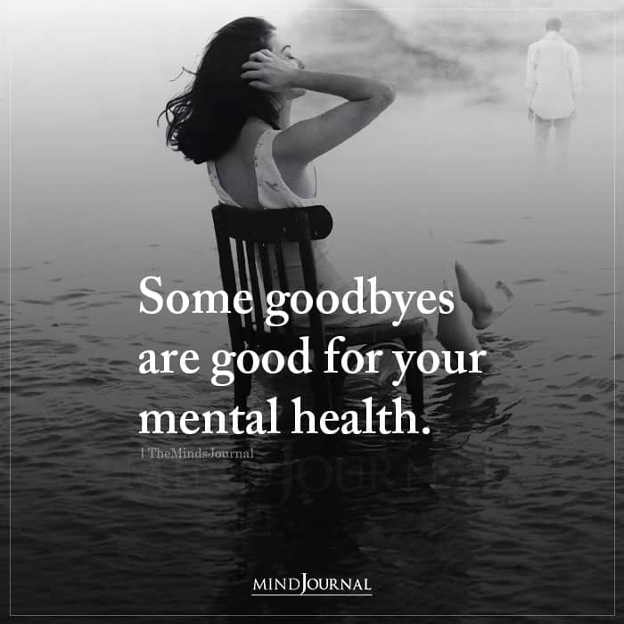 Some Goodbyes Are Good For Your Mental Health