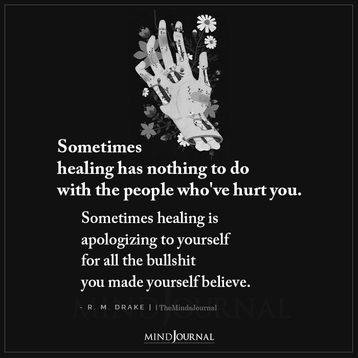 Sometimes Healing Has Nothing to Do With The People Whove Hurt You