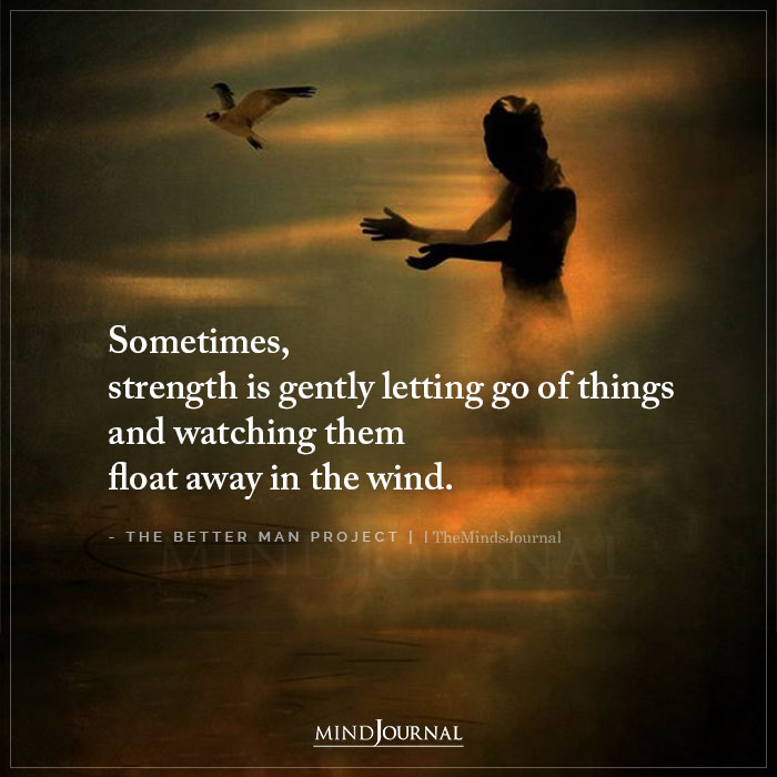 Sometimes Strength Is Gently Letting Go Of Things