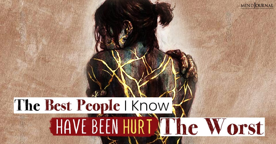 The Best People I Know Have Been Hurt The Worst