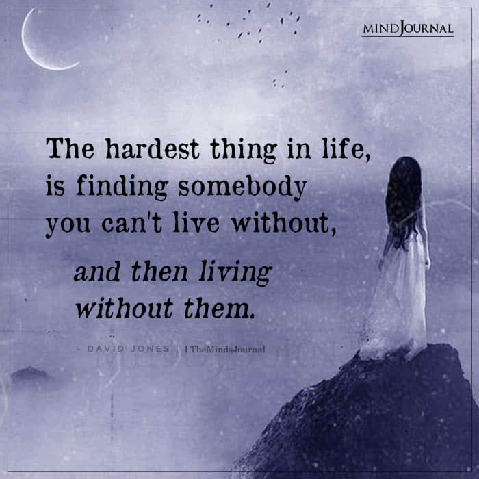 The Hardest Thing In Life Is Finding Somebody