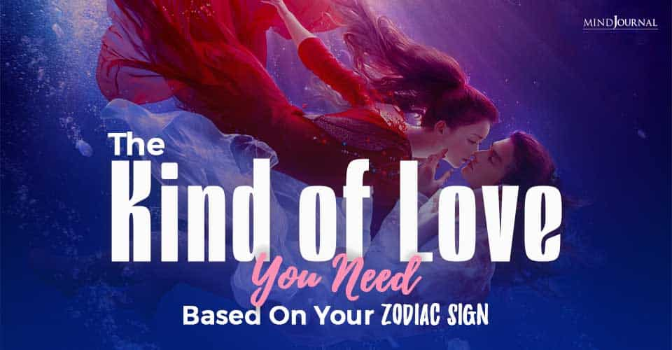 The Kind Of Love You Need Based On Your Zodiac