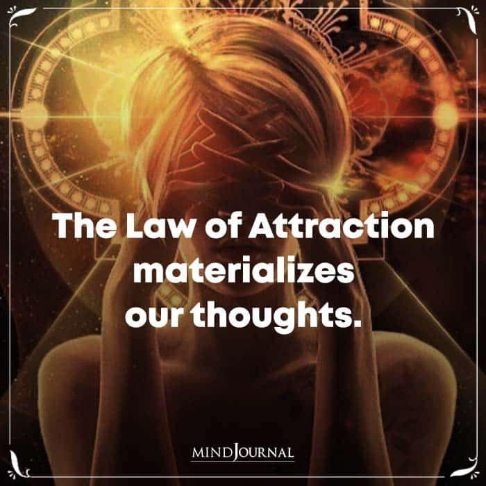 The Law Of Attraction Materializes Our Thoughts