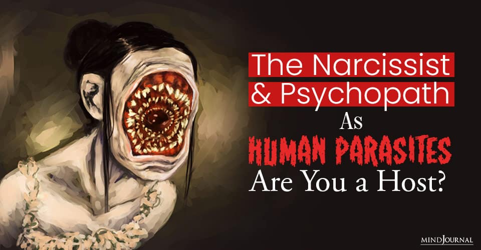 The Narcissist and Psychopath as Human Parasites