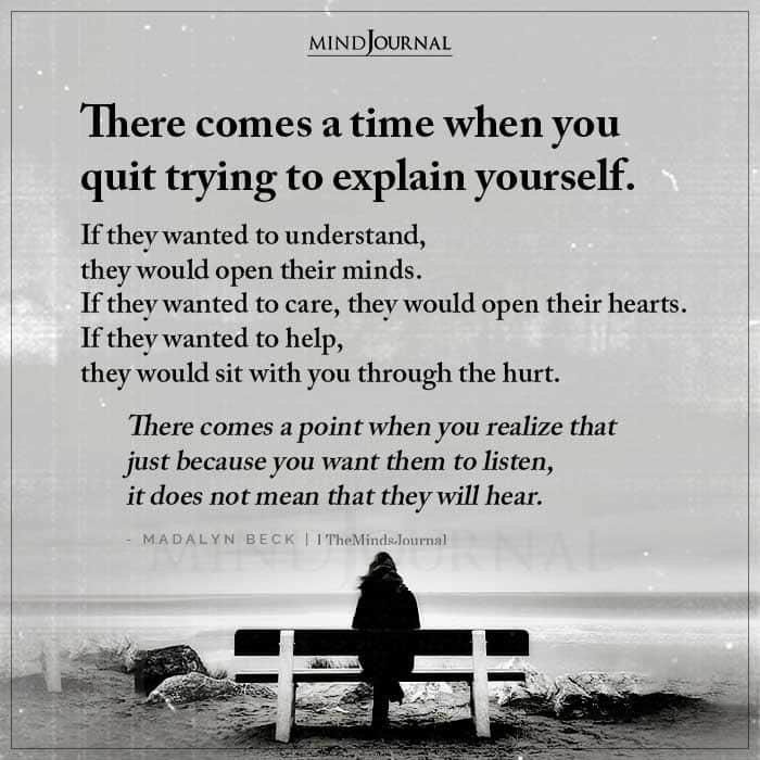There Comes A Time When You Quit Trying To Explain Yourself