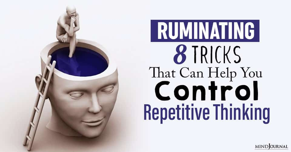 Tricks That Can Help You Control Repetitive Thinking