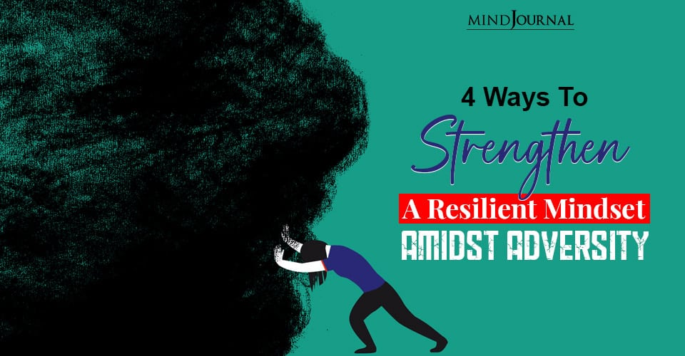Ways To Strengthen A Resilient Mindset Amidst Adversity