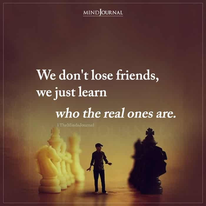 We Dont Lose Friends We Just Learn