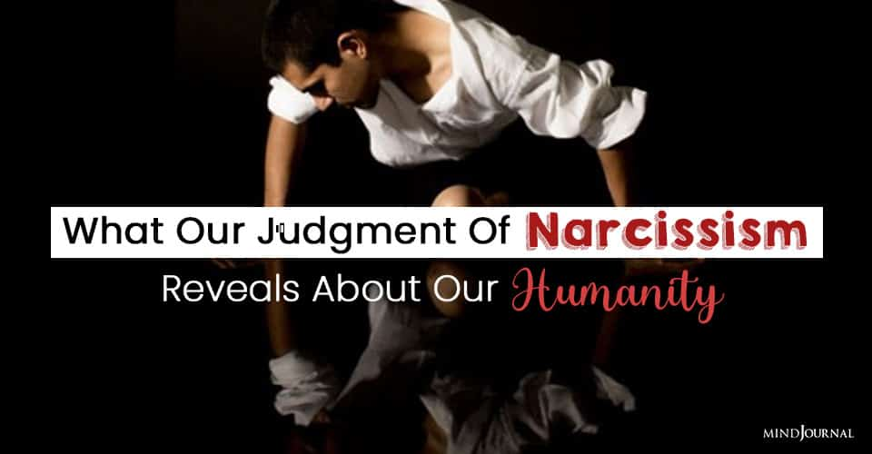 What Our Judgment Of Narcissism Reveals About Our Humanity