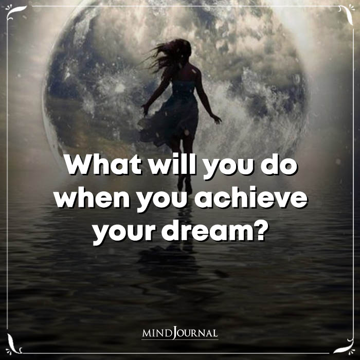 What Will You Do When You Achieve Your Dream
