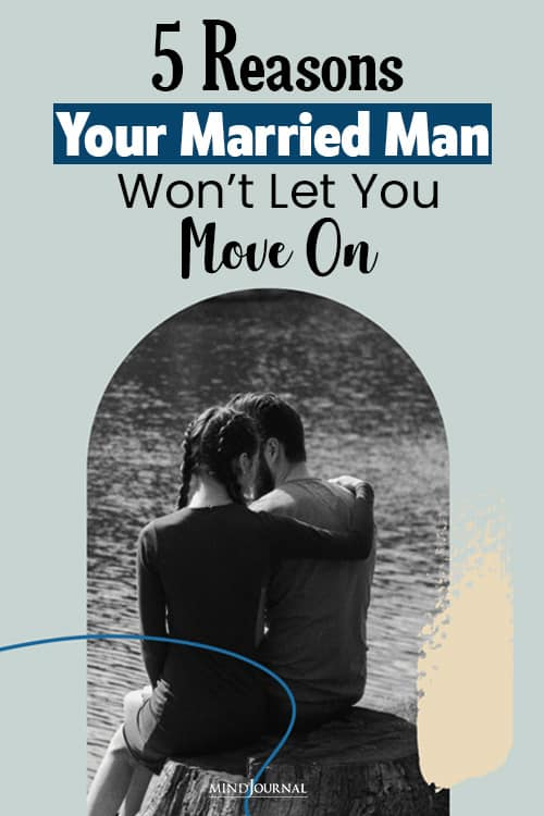 Why Your Married Man Won't Let You Move On pin