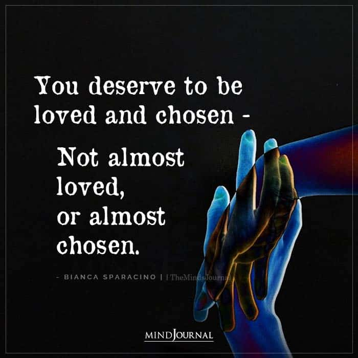 You Deserve To Be Loved And Chosen