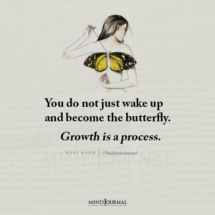 You Do Not Just Wake Up and Become The Butterfly