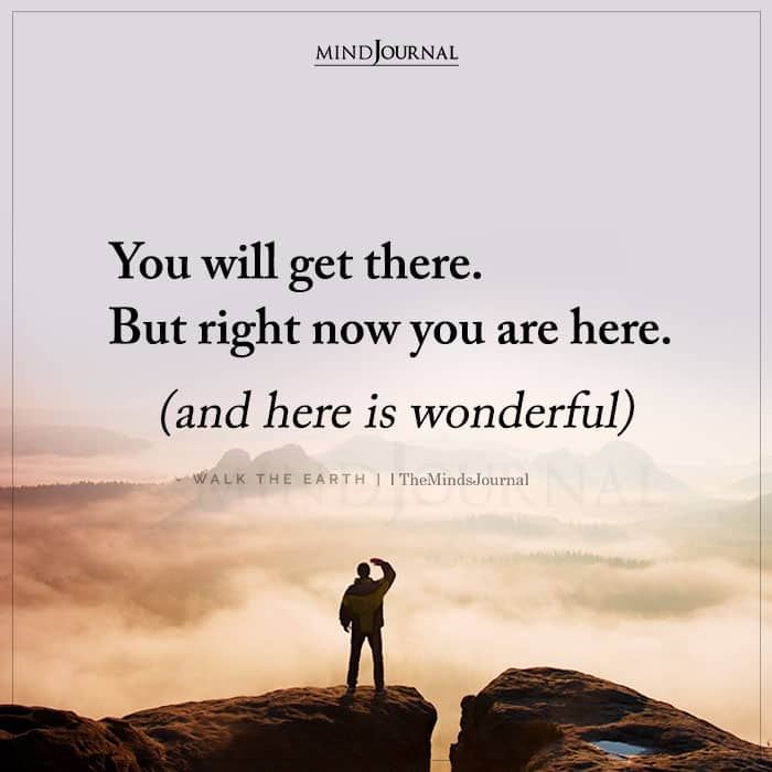 You Will Get There But Right Now You Are Here