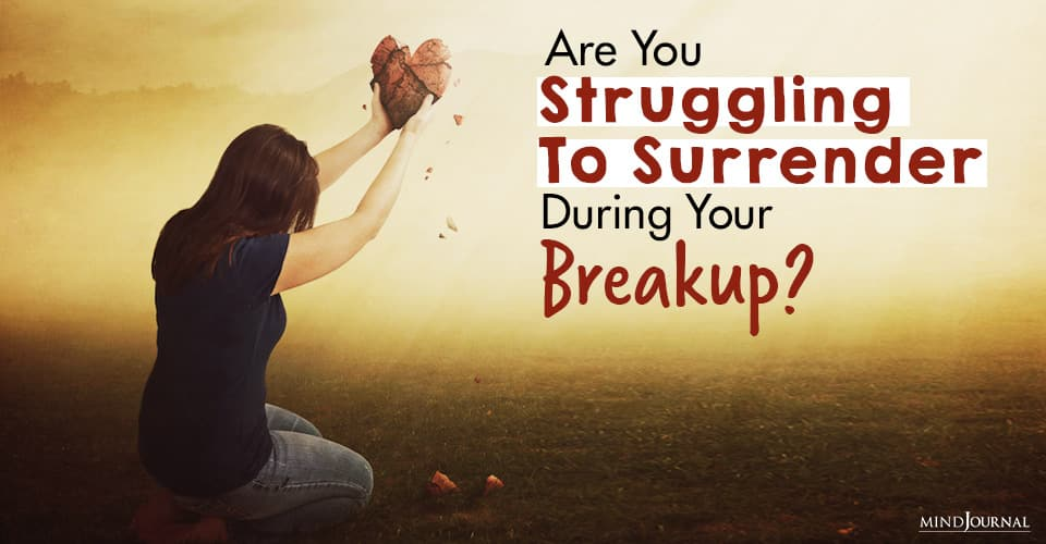 are you struggling to surrender during your breakup