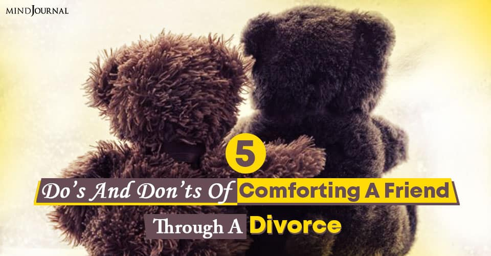 does and does not of comforting a friend through a divorce