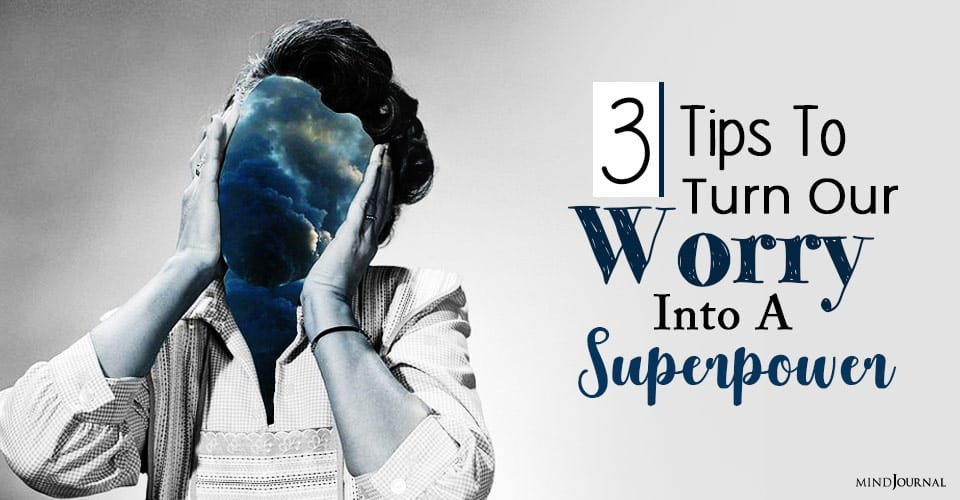 how do we turn our worry into a superpower