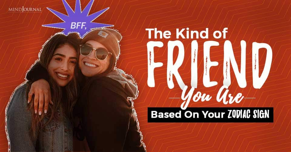kind of friend you are based on your zodiac signs