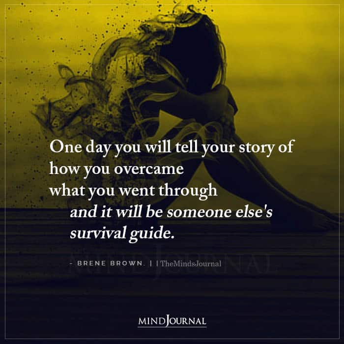 one day you will tell your story of how you overcame