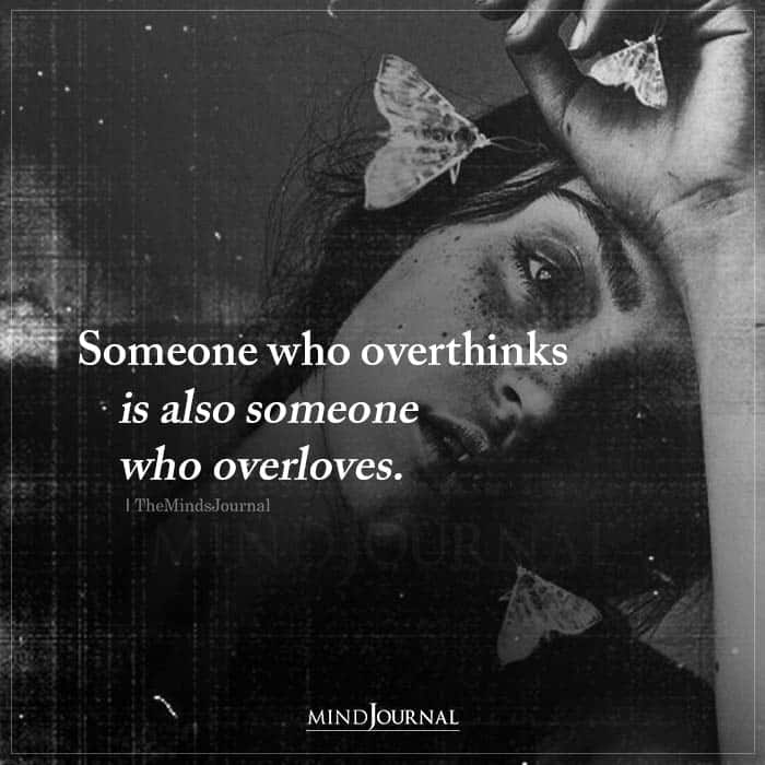 someone who overthinks is also