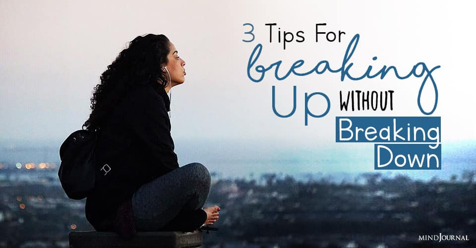 tips for breaking up without breaking down